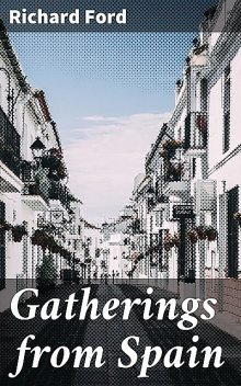 Gatherings from Spain, Richard Ford