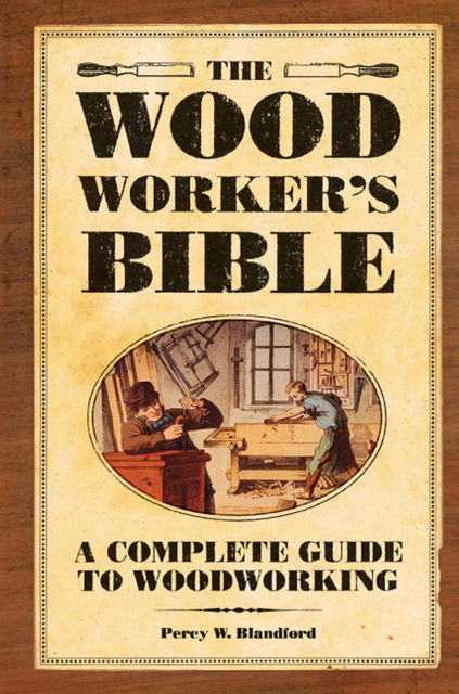 The Woodworker's Bible, Percy Blandford
