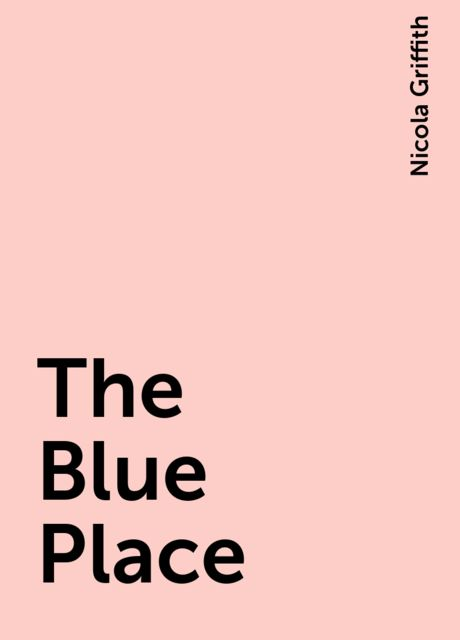 The Blue Place, Nicola Griffith