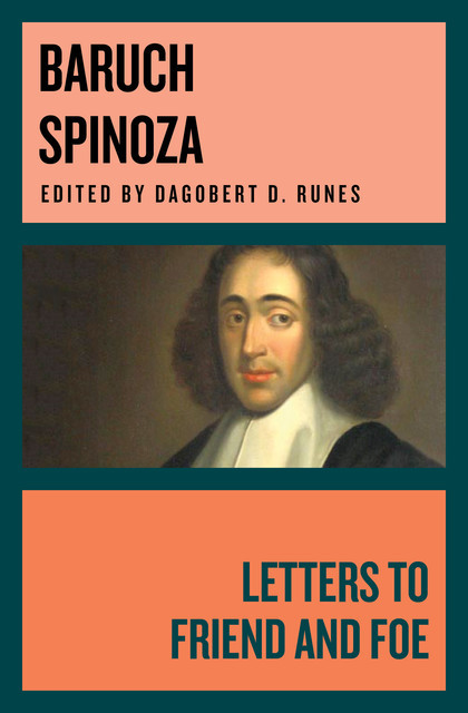 Letters to Friend and Foe, Baruch Spinoza