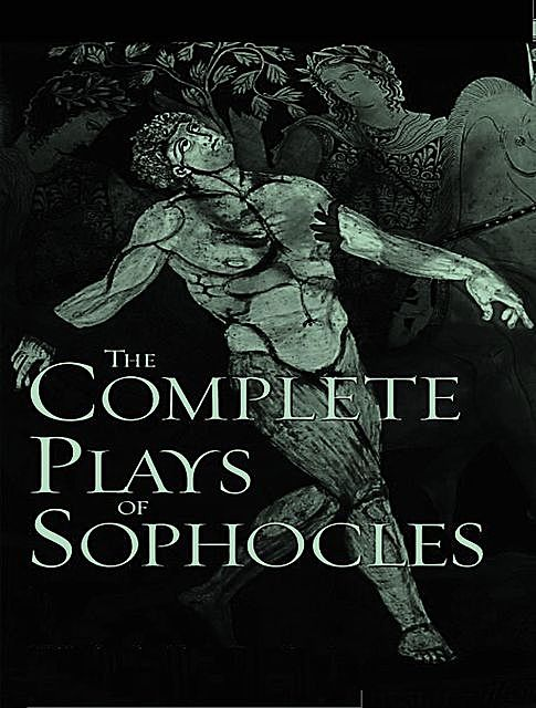 The Complete Works of Sophocles, Sophocles