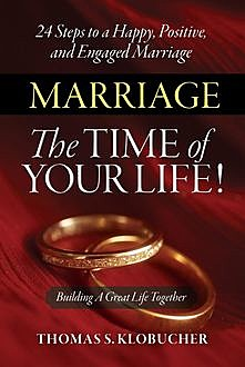 Marriage – The Time of Your Life, Thomas S Klobucher