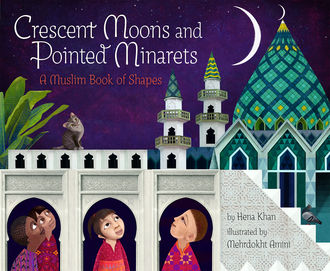 Crescent Moons and Pointed Minarets, Hena Khan
