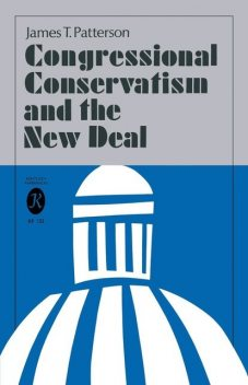 Congressional Conservatism and the New Deal, James Patterson