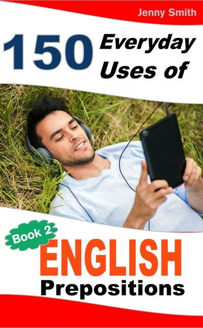 150 Everyday Uses of English Prepositions. Book Two, Jenny Smith
