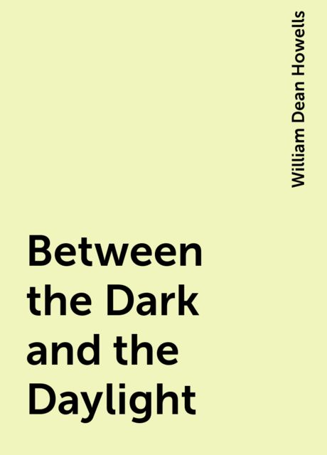 Between the Dark and the Daylight, William Dean Howells