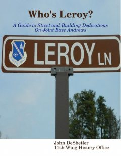 Who's Leroy?: A Guide to Street and Building Dedications On Joint Base Andrews, John DeShetler