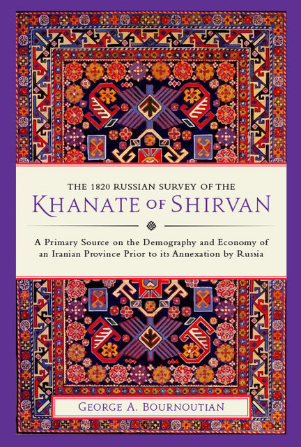 The 1820 Russian Survey of the Khanate of Shirvan, George A. Bournoutian