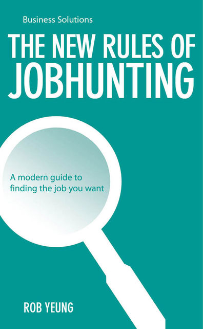 BSS: The New Rules of JobHunting. A modern guide to finding the job you want, Yeung Rob