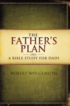 The Father's Plan, Robert Wolgemuth
