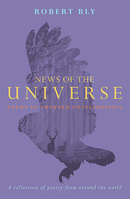 News of the Universe, Robert Bly
