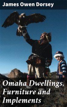 Omaha Dwellings, Furniture and Implements, James Owen Dorsey