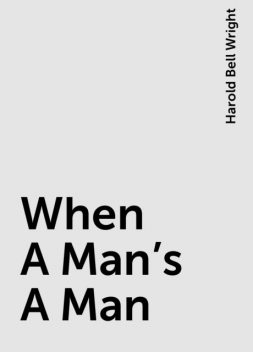 When A Man's A Man, Harold Bell Wright