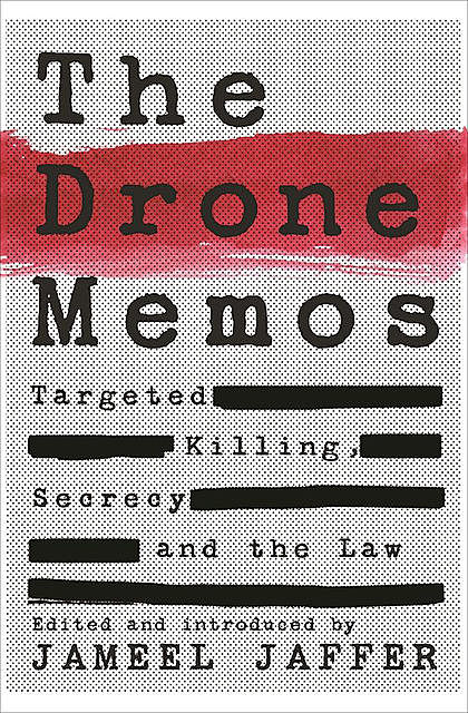 The Drone Memos, Edited by, Introduced by Jameel Jaffer