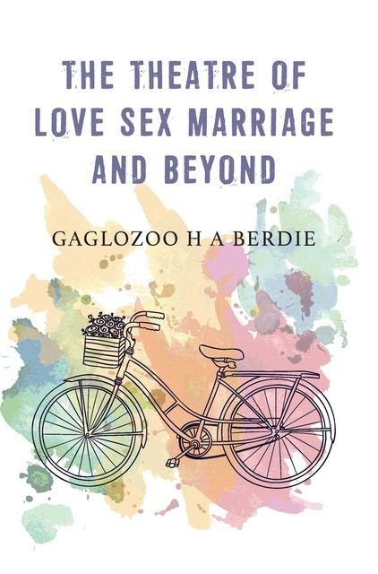 The Theatre of Love Sex Marriage and Beyond, GaglozooH.A. Berdie