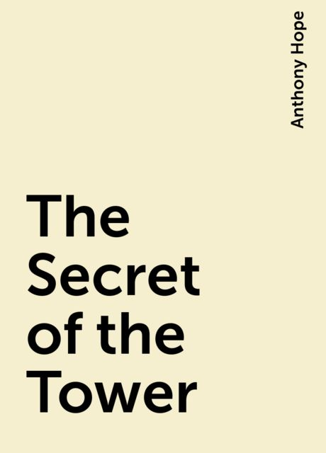 The Secret of the Tower, Anthony Hope
