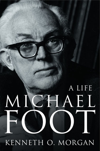 Michael Foot: A Life (Text Only), Kenneth Morgan
