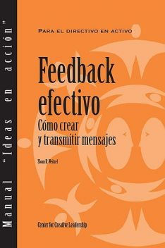Feedback That Works: How to Build and Deliver Your Message (Spanish), Sloan R. Weitzel
