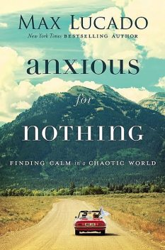 Anxious for Nothing, Max Lucado