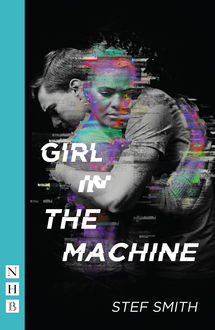 Girl in the Machine (NHB Modern Plays), Stef Smith