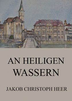 An heiligen Wassern, Jakob Christoph Heer