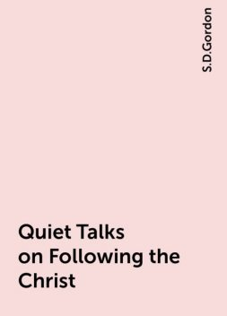 Quiet Talks on Following the Christ, S.D.Gordon