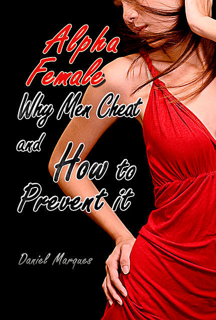 Alpha Female: Why Men Cheat and How to Prevent It, Daniel Marques