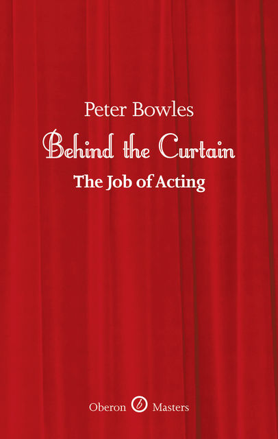 Behind the Curtain: The Job of Acting, Peter Bowles