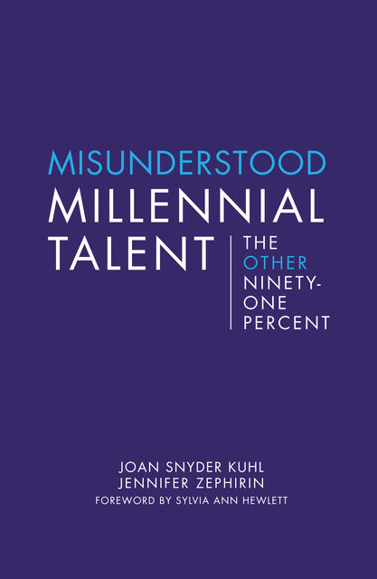 Misunderstood Millennial Talent, Joan Snyder Kuhl, Jennifer Zephirin