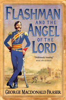 Flashman and the Angel of the Lord (The Flashman Papers, Book 9), George MacDonald Fraser
