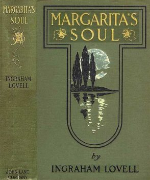 Margarita's Soul / The Romantic Recollections of a Man of Fifty, Josephine Dodge Daskam Bacon