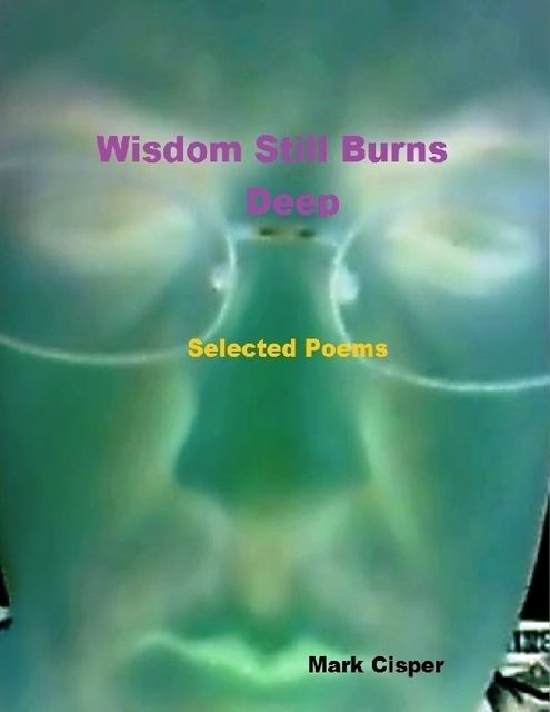 Wisdom Still Burns Deep, Mark Cisper