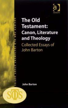 The Old Testament: Canon, Literature and Theology, John Barton