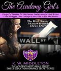 The Academy Girl's Drop Of Doubts & The Power Seduction Of Wall Street – The Straight Line Always Gets What He Wants, K.W.Middleton