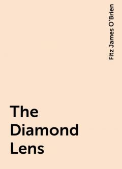 The Diamond Lens, Fitz James O'Brien