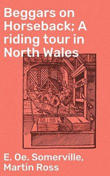 Beggars on Horseback; A riding tour in North Wales, Martin Ross, E.Oe.Somerville