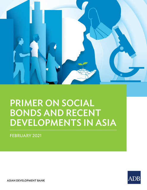 Primer on Social Bonds and Recent Developments in Asia, Asian Development Bank