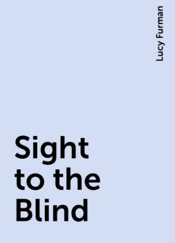 Sight to the Blind, Lucy Furman
