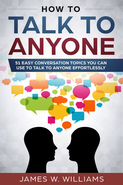 How to talk to anyone, James Williams