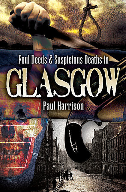 Foul Deeds & Suspicious Deaths in Glasgow, Paul Harrison