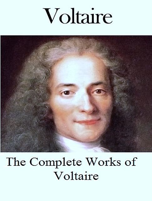 The Complete Works of Voltaire, Voltaire