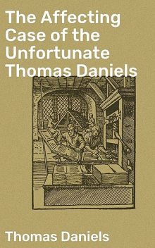 The Affecting Case of the Unfortunate Thomas Daniels, Thomas Daniels