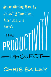 The Productivity Project, Chris Bailey
