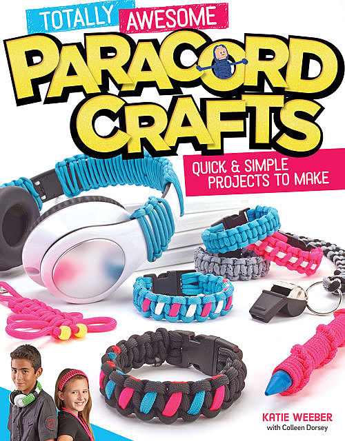 Totally Awesome Paracord Crafts, Katie Weeber