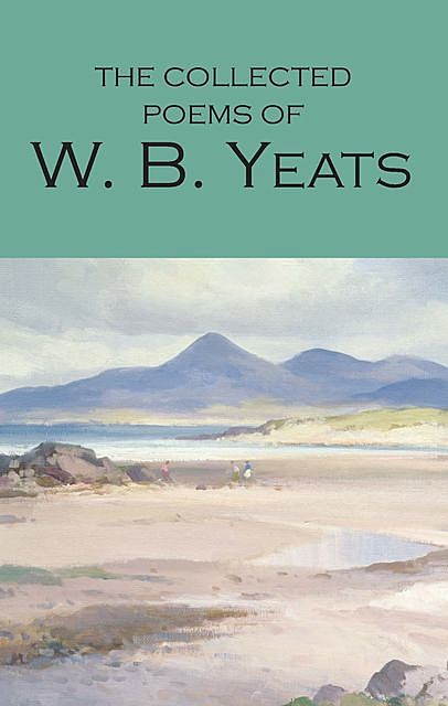 The Collected Poems of W.B. Yeats, William Butler Yeats