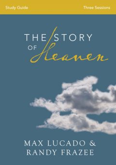 The Story of Heaven Study Guide, Max Lucado, Randy Frazee