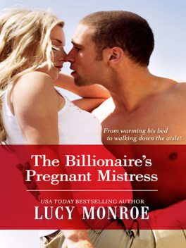The Billionaire's Pregnant Mistress, Lucy Monroe