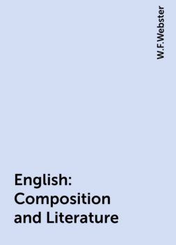 English: Composition and Literature, W.F.Webster
