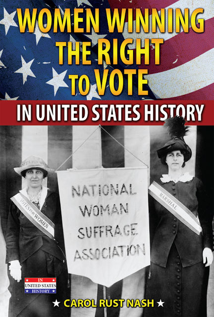 Women Winning the Right to Vote in United States History, Carol Rust Nash