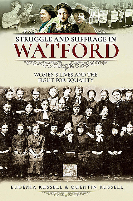 Struggle and Suffrage in Watford, Eugenia Russell, Quentin Russell